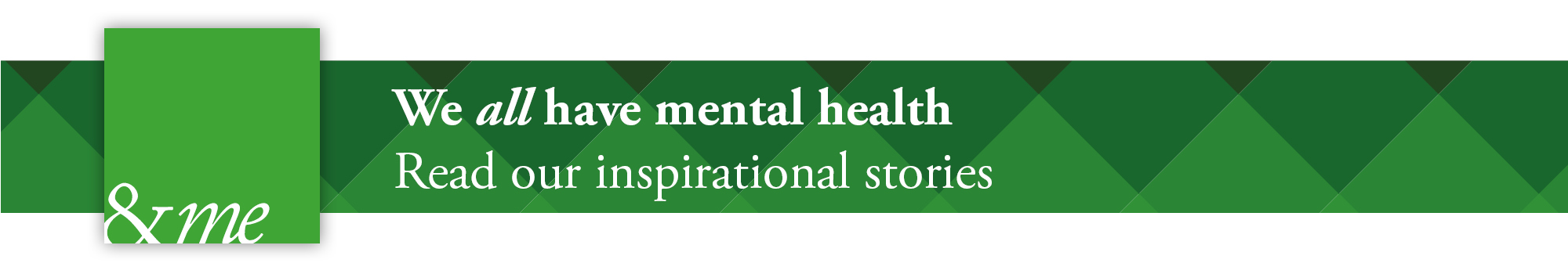 &me banner - Weall have mental health - Read our inspirational stories